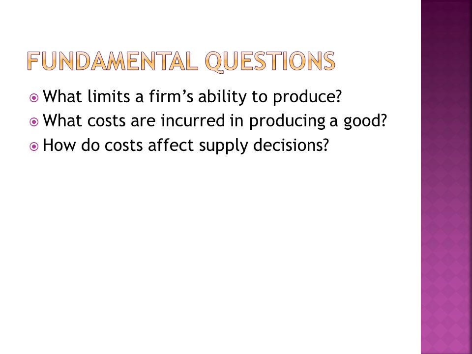 What limits a firms ability to produce.What costs are incurred in producing a good.