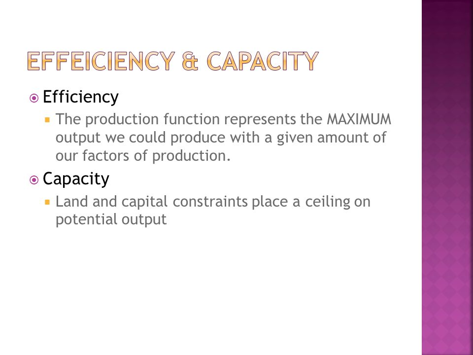 Efficiency The production function represents the MAXIMUM output we could produce with a given amount of our factors of production.