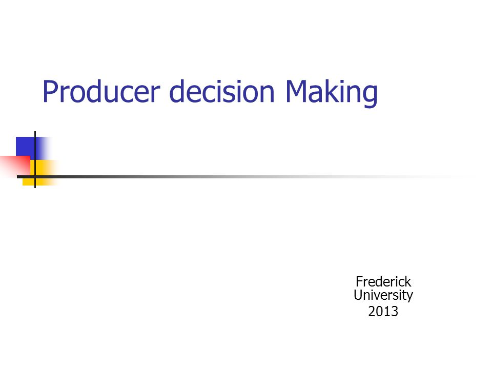 Producer Decision Making The firm Production Function Q = F(L,K, N)