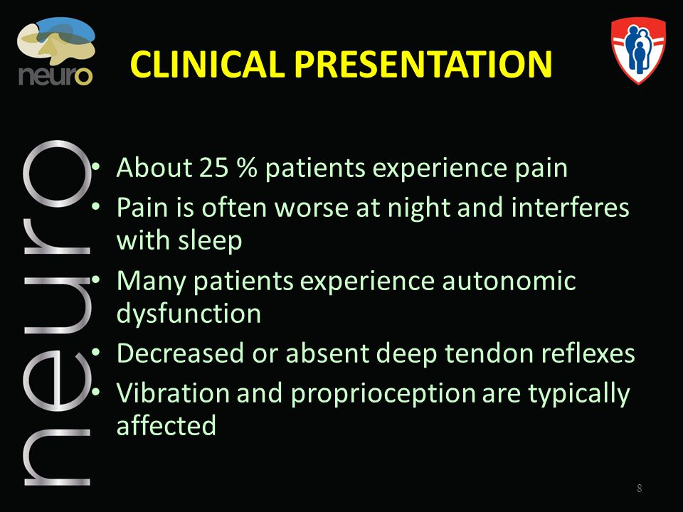 CLINICAL PRESENTATION About 25 % patients experience pain Pain is often worse at night and interferes with sleep Many patients experience autonomic dy
