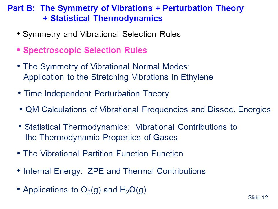 Slide 12 Symmetry and Vibrational Selection Rules Spectroscopic Selection Rules The Vibrational Partition Function Function The Symmetry of Vibrationa