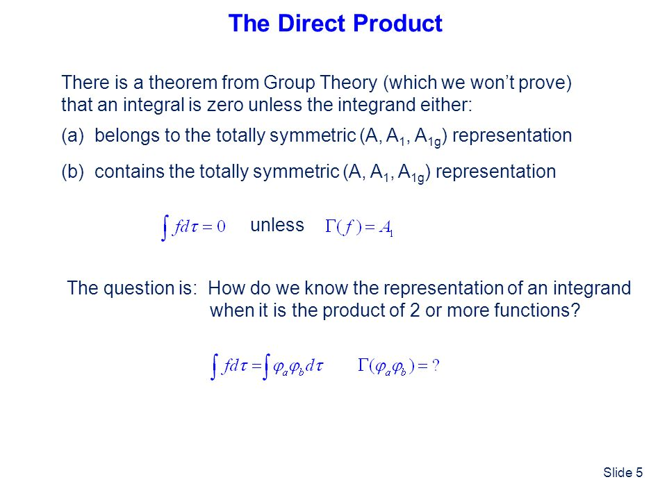 Slide 6 The product of two functions belongs to the representation corresponding to the Direct Product of their representations How do we determine the Direct Product of two representations.
