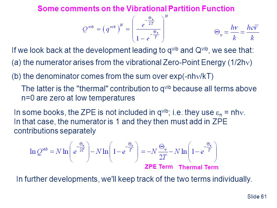 Slide 61 Some comments on the Vibrational Partition Function If we look back at the development leading to q vib and Q vib, we see that: (a) the numer