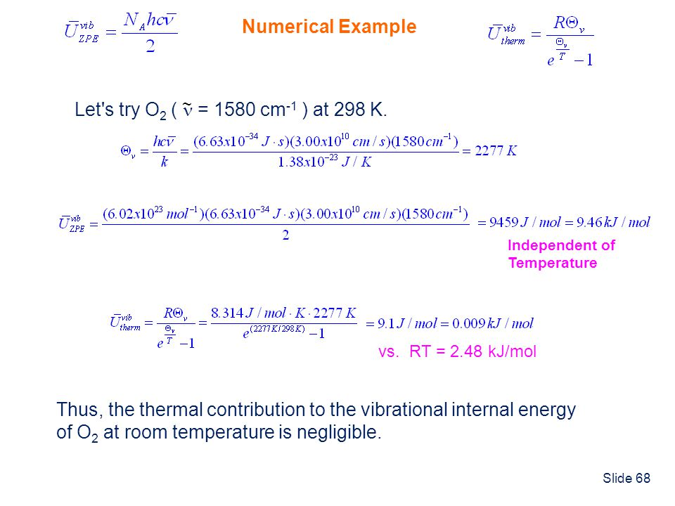 Slide 68 Numerical Example Let's try O 2 ( = 1580 cm -1 ) at 298 K. ~ Independent of Temperature vs. RT = 2.48 kJ/mol Thus, the thermal contribution t