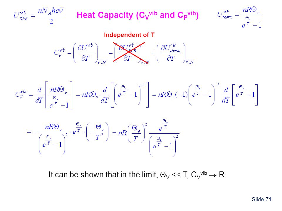 Slide 71 Heat Capacity (C V vib and C P vib ) Independent of T It can be shown that in the limit, V << T, C V vib R