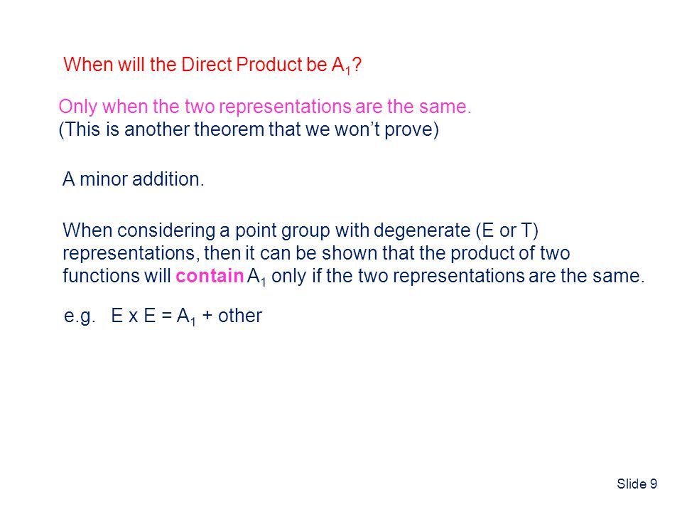 Slide 9 When will the Direct Product be A 1 ? Only when the two representations are the same. (This is another theorem that we wont prove) A minor add