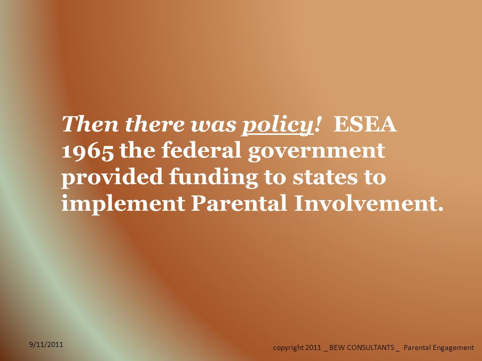 9/11/2011 copyright 2011 _ BEW CONSULTANTS _ Parental Engagement Then there was policy.