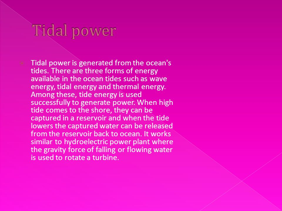 Tidal power is generated from the ocean s tides.