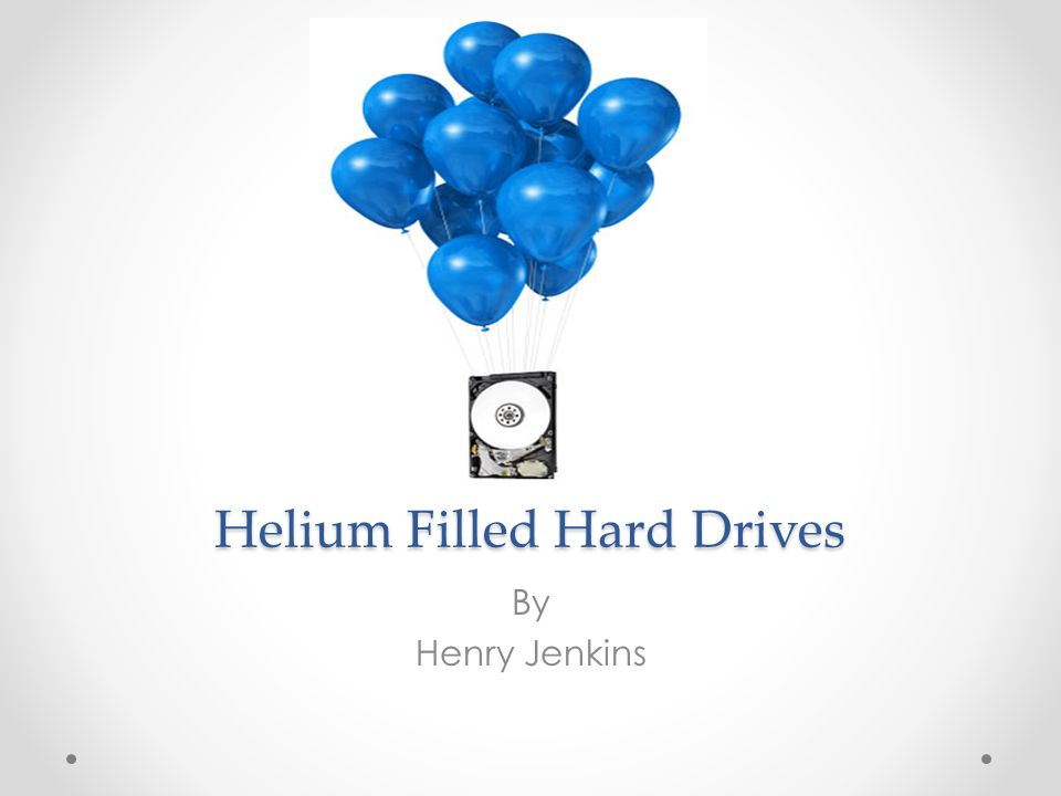 Helium Filled Hard Drives By Henry Jenkins