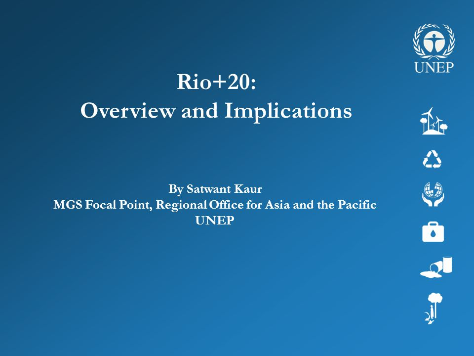 Rio+20 Outcomes & Implementation IGES Evening Café: What Comes in the Next Decade in the Region after Rio+20 15:30-17:00 31 August 2012 Tetto Lounge, 12 th Floor Bangkok, Thailand By Dr.