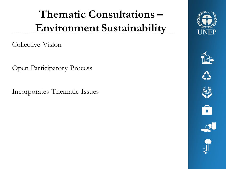Thematic Consultations – Environment Sustainability Collective Vision Open Participatory Process Incorporates Thematic Issues