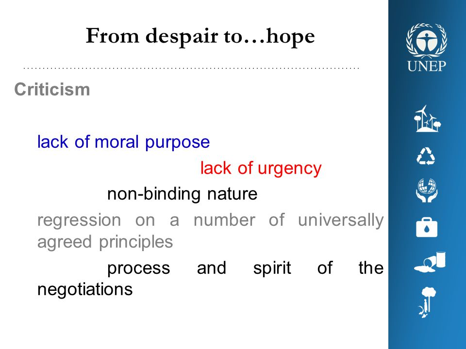 From despair to…hope Criticism lack of moral purpose lack of urgency non-binding nature regression on a number of universally agreed principles process and spirit of the negotiations