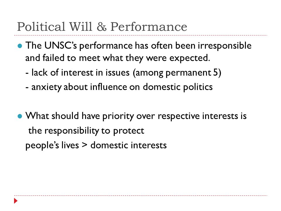 Political Will & Performance The UNSCs performance has often been irresponsible and failed to meet what they were expected.