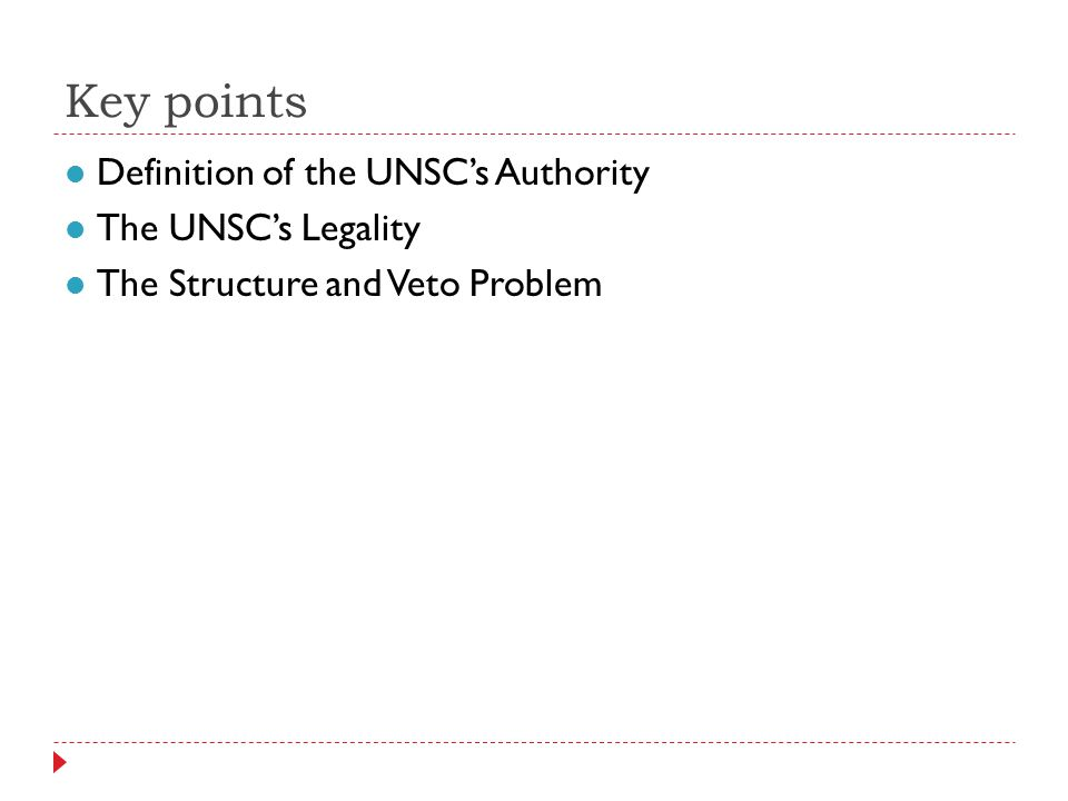Key points Definition of the UNSCs Authority The UNSCs Legality The Structure and Veto Problem
