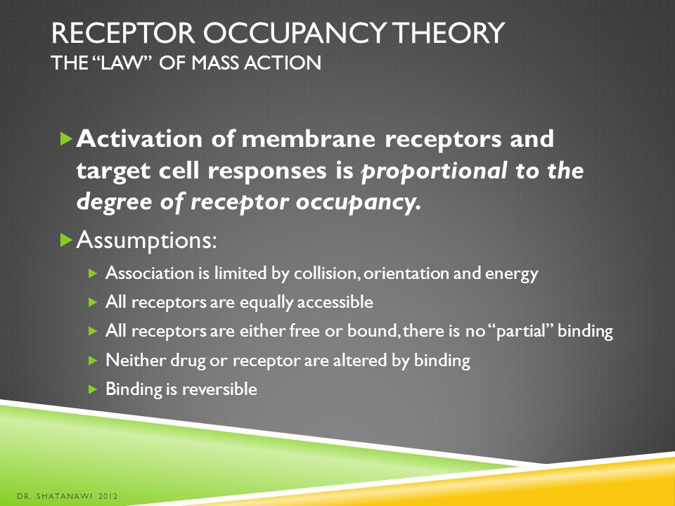 RECEPTOR OCCUPANCY THEORY THE LAW OF MASS ACTION Activation of membrane receptors and target cell responses is proportional to the degree of receptor