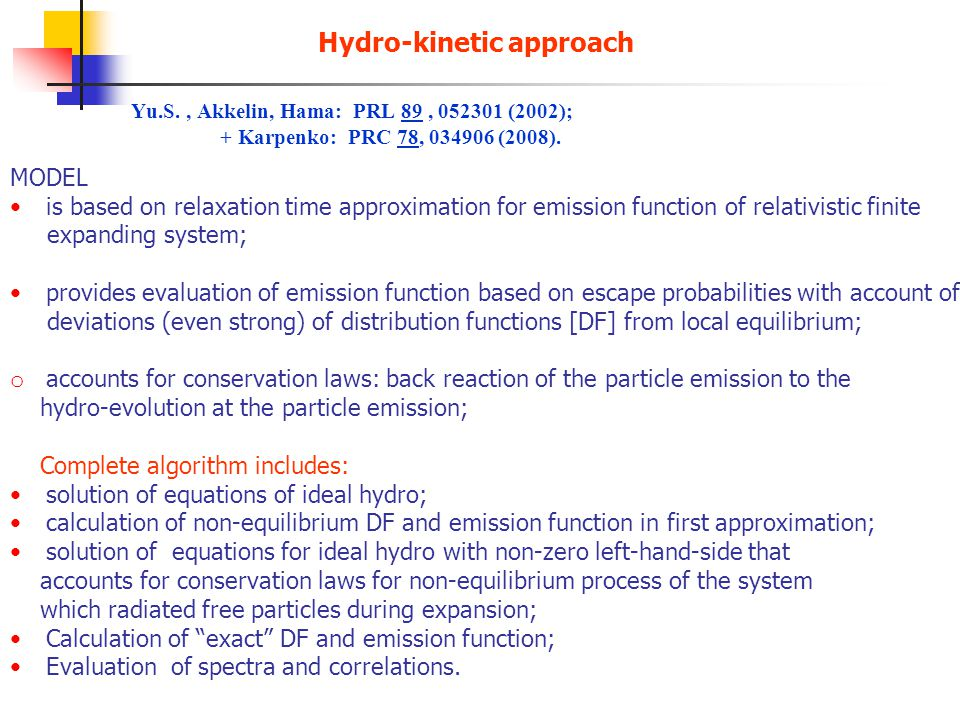 Yu.S., Akkelin, Hama: PRL 89, 052301 (2002); + Karpenko: PRC 78, 034906 (2008). Hydro-kinetic approach MODEL is based on relaxation time approximation