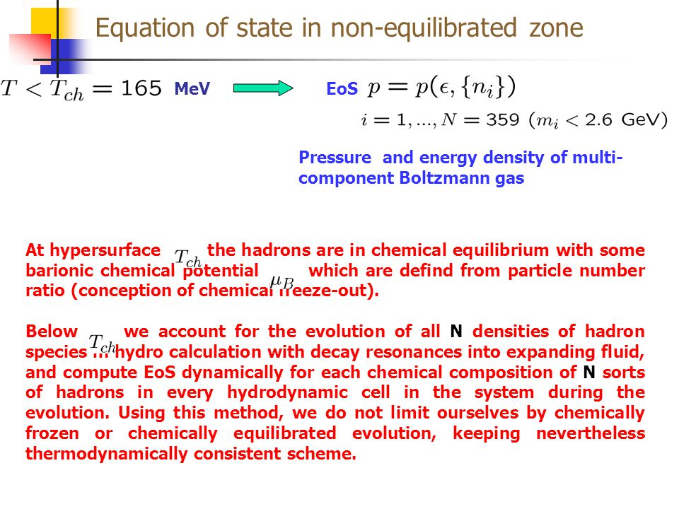 Equation of state in non-equilibrated zone EoS MeV Pressure and energy density of multi- component Boltzmann gas At hypersurface the hadrons are in chemical equilibrium with some barionic chemical potential which are defind from particle number ratio (conception of chemical freeze-out).