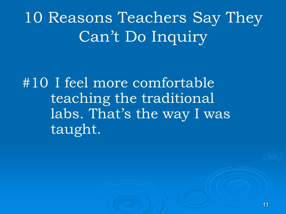 11 10 Reasons Teachers Say They Cant Do Inquiry #10 I feel more comfortable teaching the traditional labs. Thats the way I was taught.