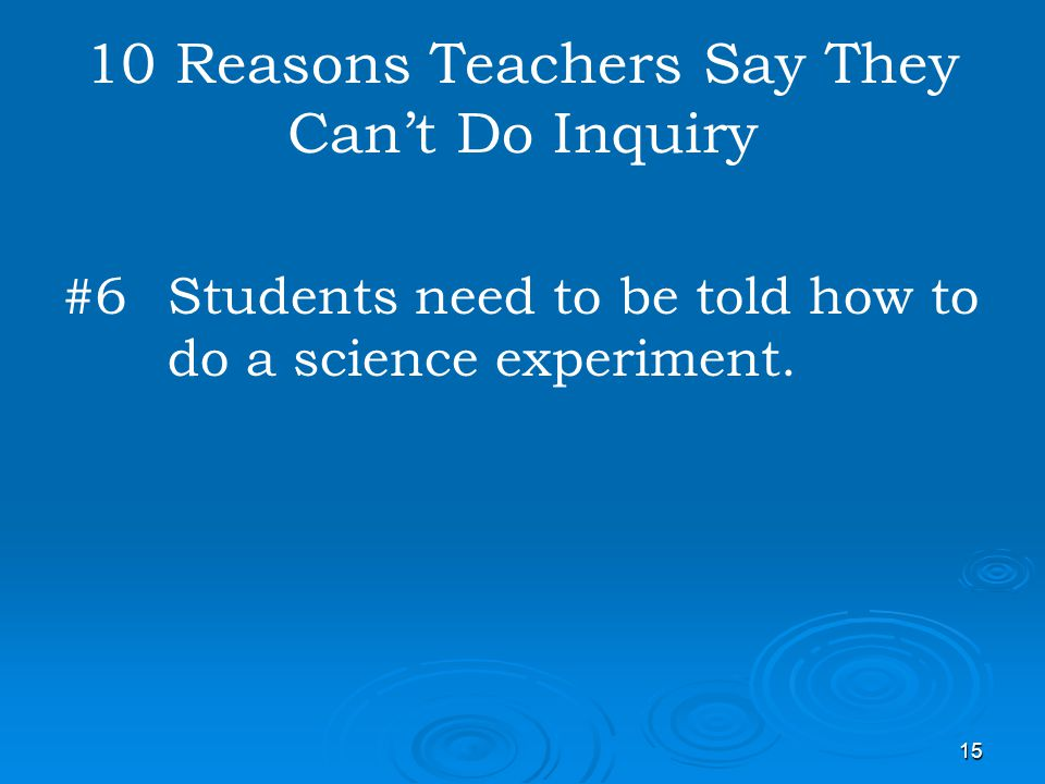 15 10 Reasons Teachers Say They Cant Do Inquiry #6 Students need to be told how to do a science experiment.