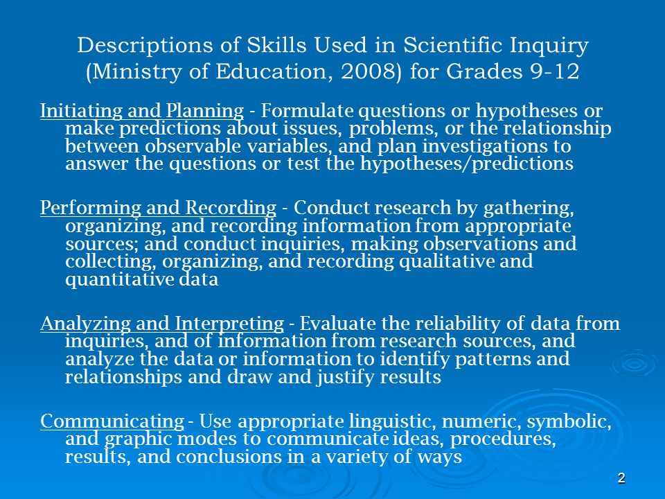2 Descriptions of Skills Used in Scientific Inquiry (Ministry of Education, 2008) for Grades 9-12 Initiating and Planning - Formulate questions or hyp