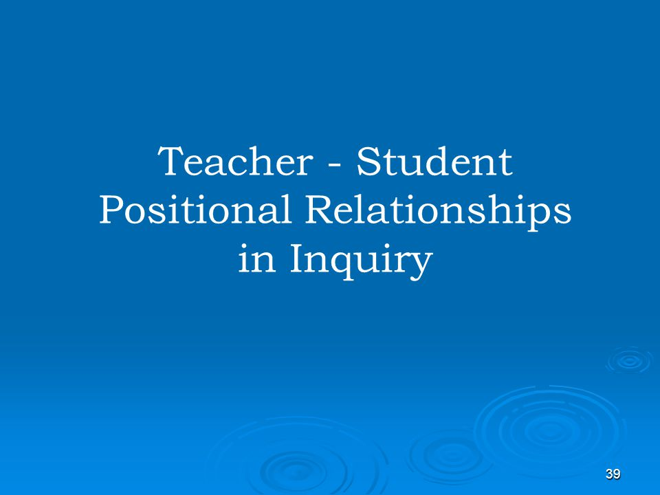 39 Teacher - Student Positional Relationships in Inquiry