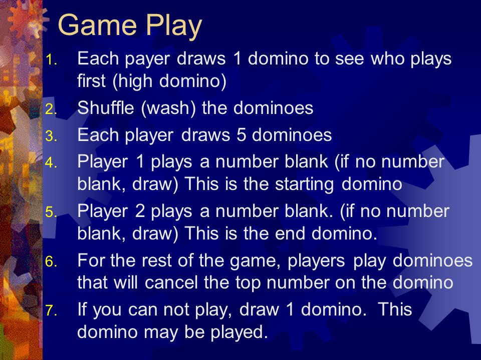 Chemistry Dominoes Rules 1. Dont slam or throw dominoes 2. Take turns 3. Quickly get quiet when I call for your attention. To End The Game 1. The play