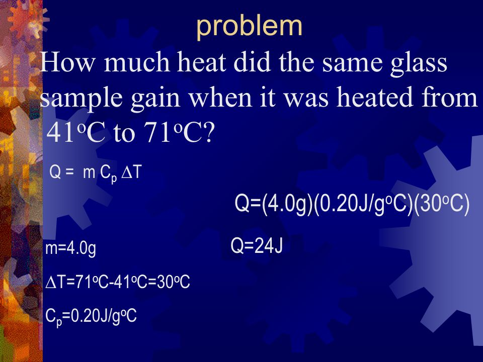 problem How much heat did the same glass sample gain when it was heated from 41 o C to 71 o C?