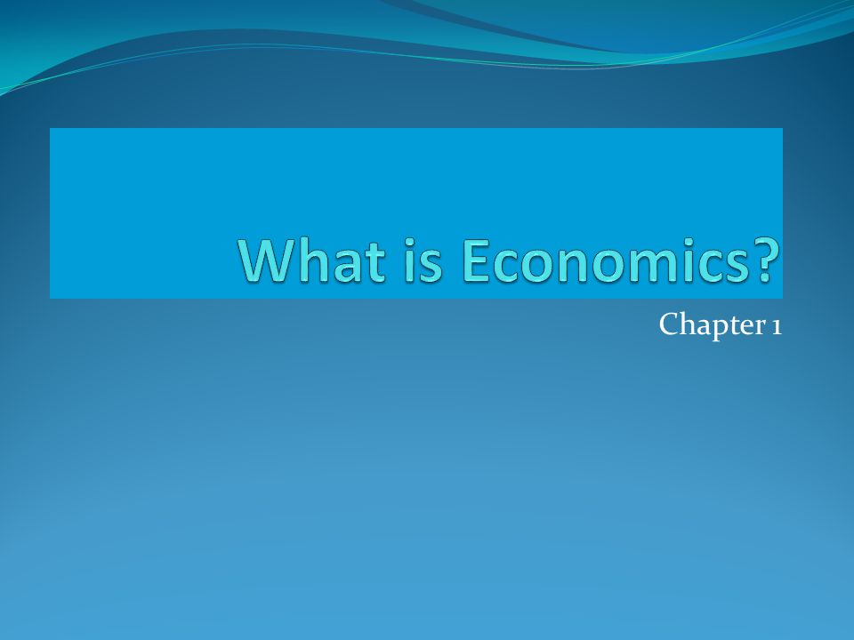 Section 1 Scarcity and the Science of Economics