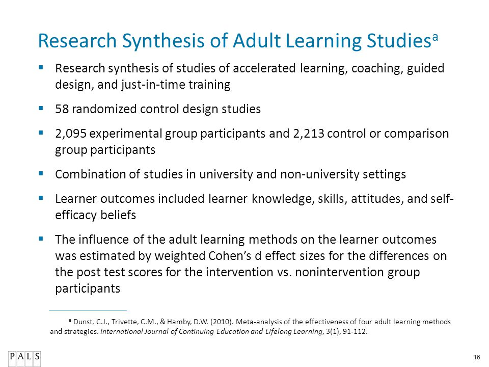 16 Research Synthesis of Adult Learning Studies a Research synthesis of studies of accelerated learning, coaching, guided design, and just-in-time tra