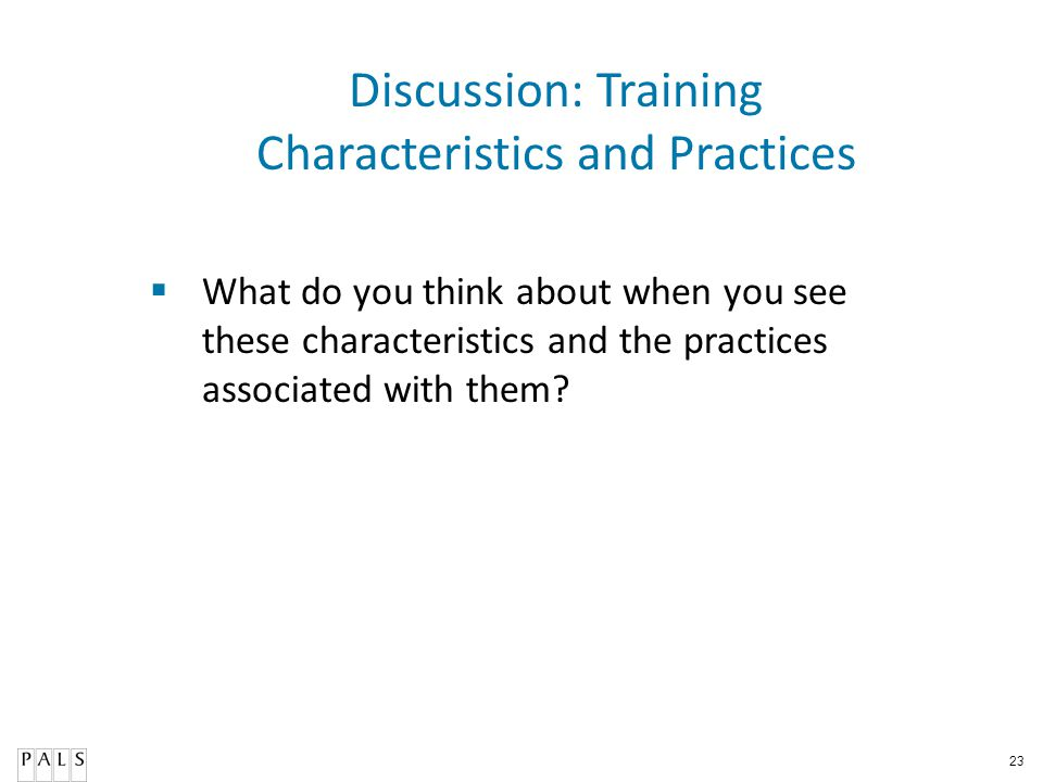23 What do you think about when you see these characteristics and the practices associated with them? Discussion: Training Characteristics and Practic
