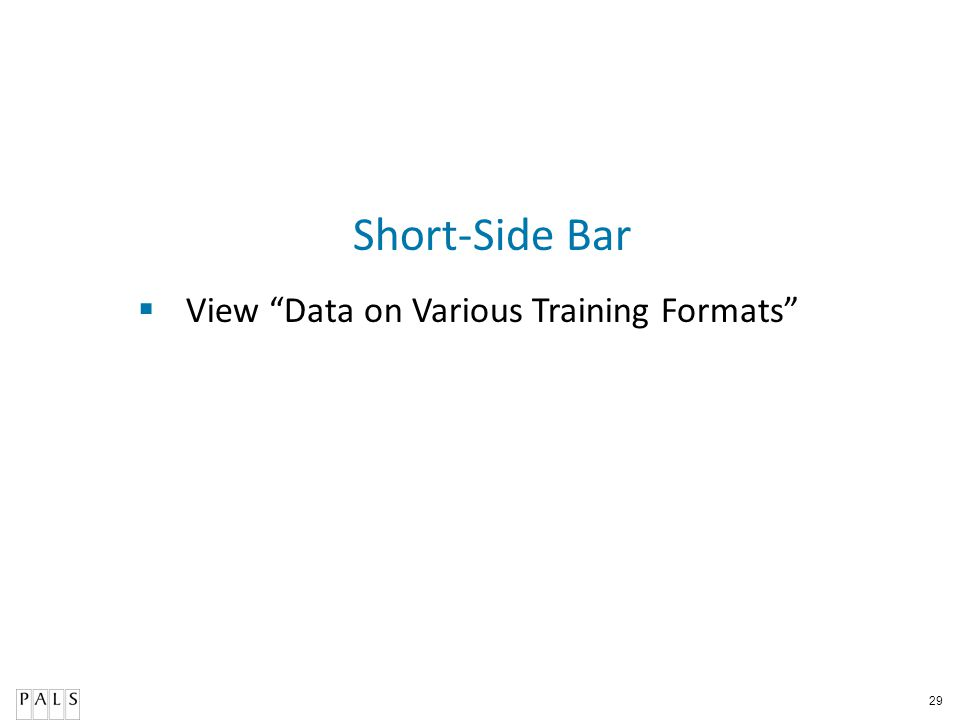 29 Short-Side Bar View Data on Various Training Formats