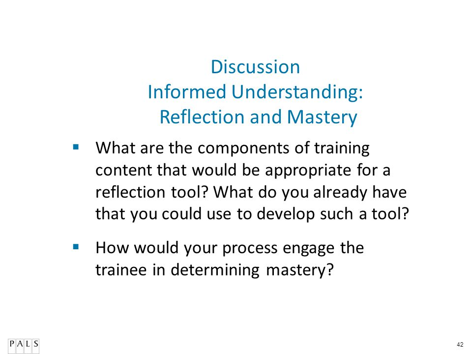 42 What are the components of training content that would be appropriate for a reflection tool? What do you already have that you could use to develop