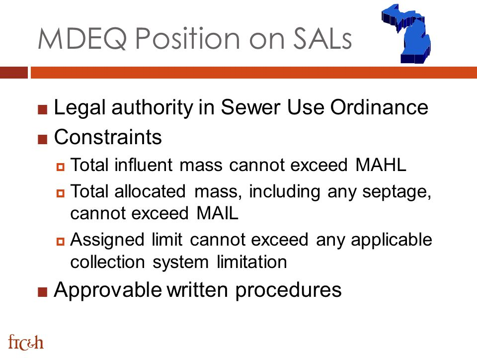 MDEQ Position on SALs Legal authority in Sewer Use Ordinance Constraints Total influent mass cannot exceed MAHL Total allocated mass, including any se
