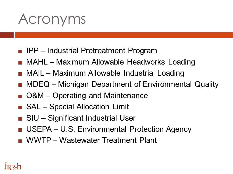 Acronyms IPP – Industrial Pretreatment Program MAHL – Maximum Allowable Headworks Loading MAIL – Maximum Allowable Industrial Loading MDEQ – Michigan