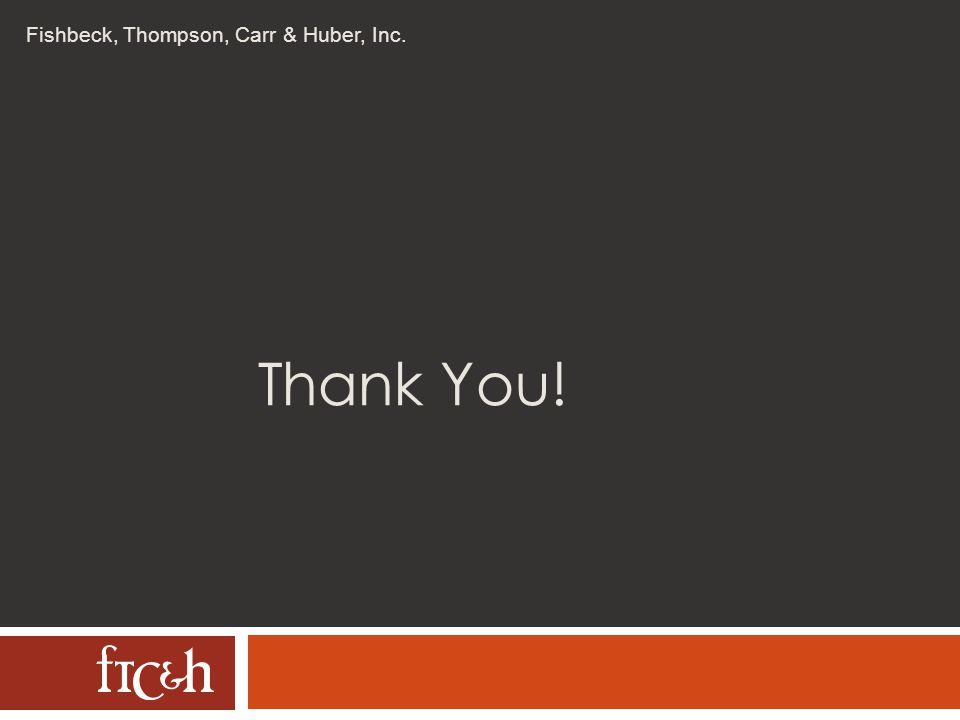 Fishbeck, Thompson, Carr & Huber, Inc. Thank You!