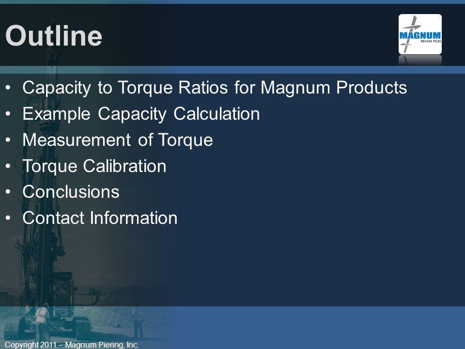 Copyright 2011 – Magnum Piering, Inc. Capacity to Torque Ratios for Magnum Products Example Capacity Calculation Measurement of Torque Torque Calibrat