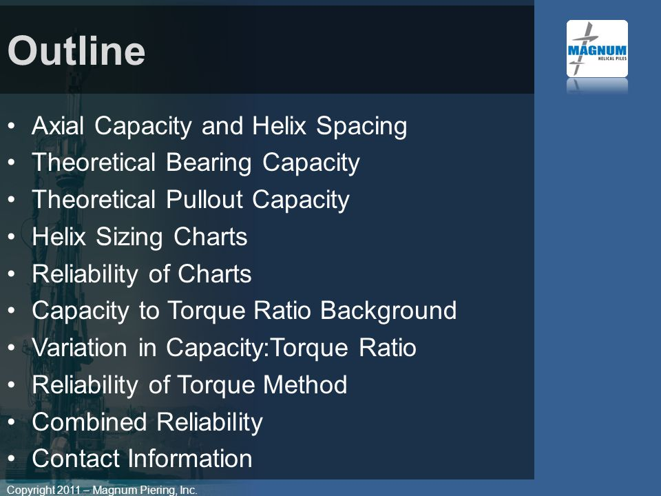 Copyright 2011 – Magnum Piering, Inc. Axial Capacity and Helix Spacing Theoretical Bearing Capacity Theoretical Pullout Capacity Helix Sizing Charts R