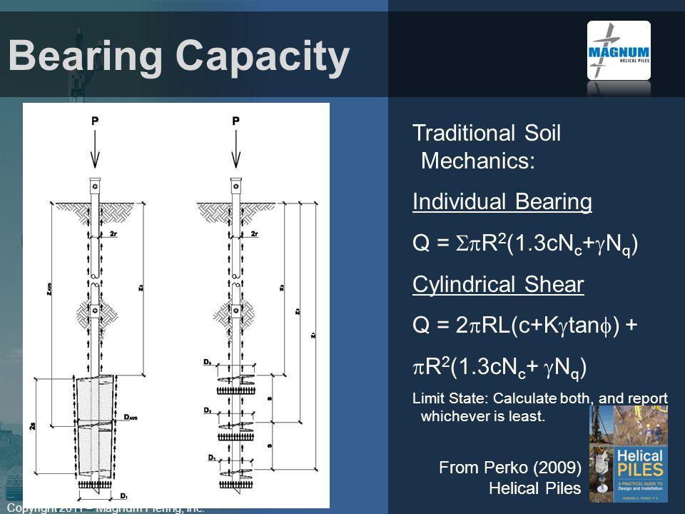 Copyright 2011 – Magnum Piering, Inc. Bearing Capacity Traditional Soil Mechanics: Individual Bearing Q = R 2 (1.3cN c + N q ) Cylindrical Shear Q = 2