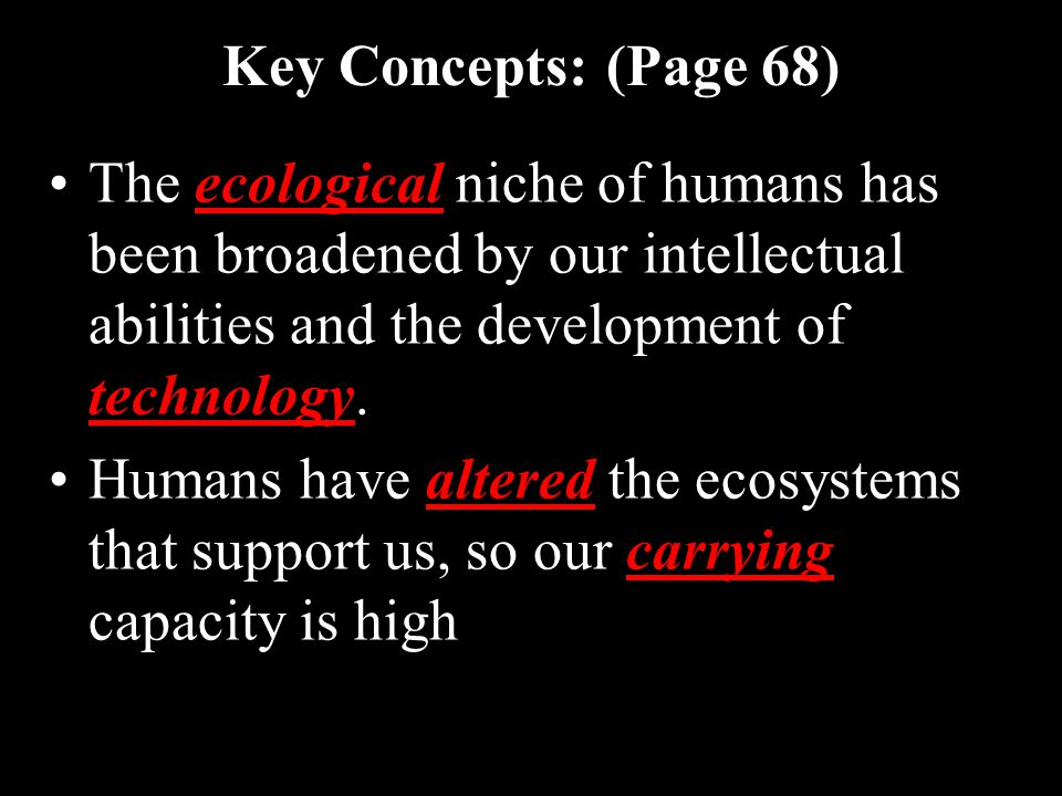 Key Concepts: (Page 68) The ecological niche of humans has been broadened by our intellectual abilities and the development of technology.