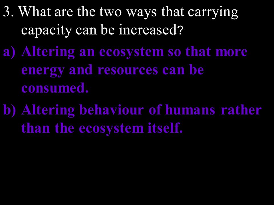 3.What are the two ways that carrying capacity can be increased .