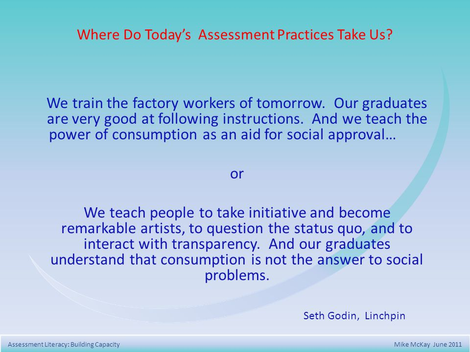 Where Do Todays Assessment Practices Take Us. We train the factory workers of tomorrow.
