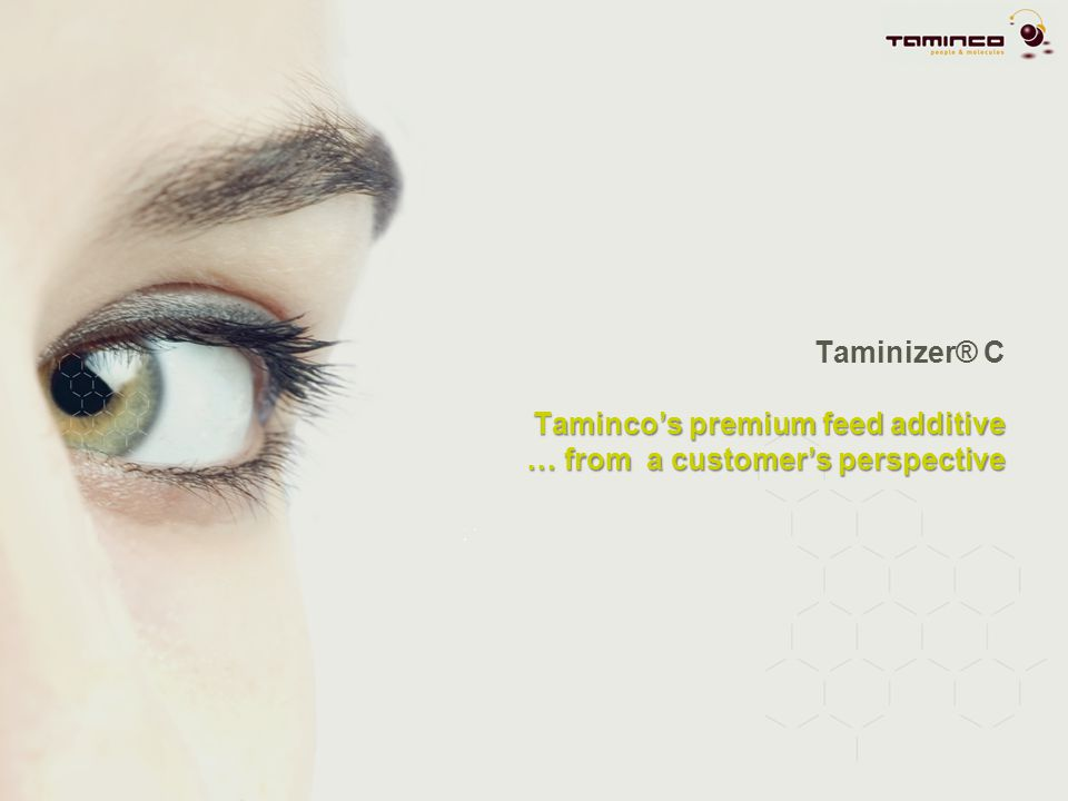 Tamincos premium feed additive … from a customers perspective Taminizer® C Tamincos premium feed additive … from a customers perspective