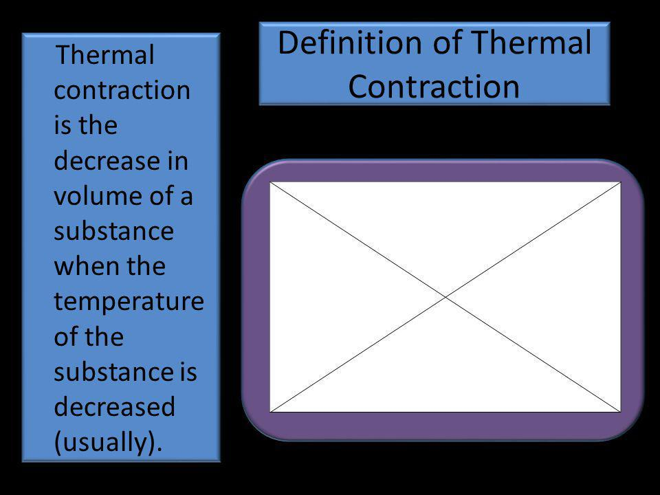 Definition of Thermal Contraction Thermal contraction is the decrease in volume of a substance when the temperature of the substance is decreased (usually).