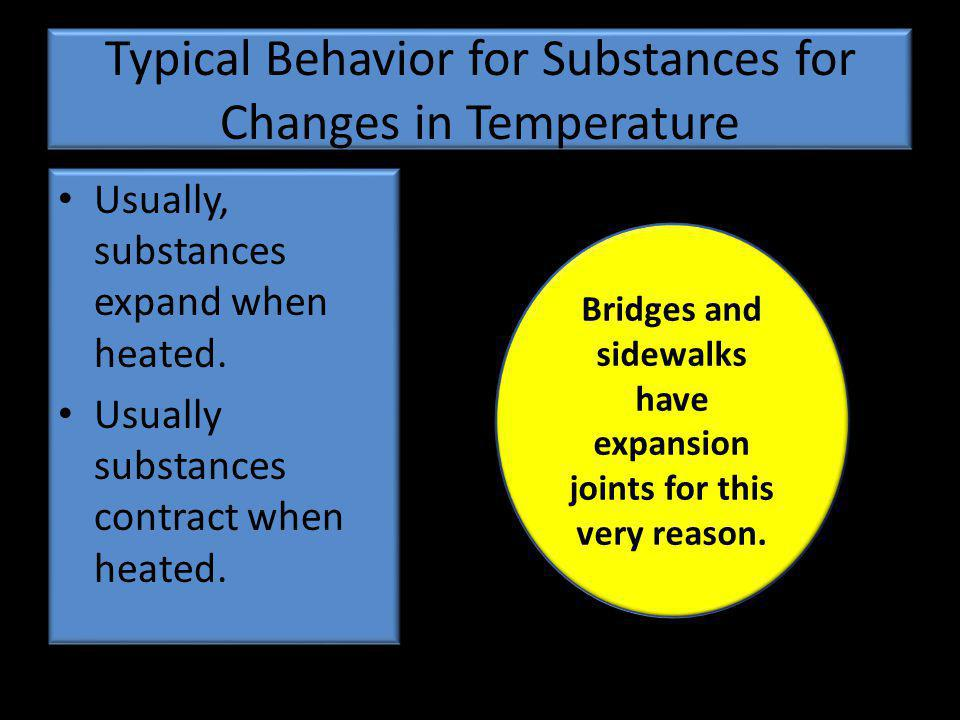 Typical Behavior for Substances for Changes in Temperature Usually, substances expand when heated.