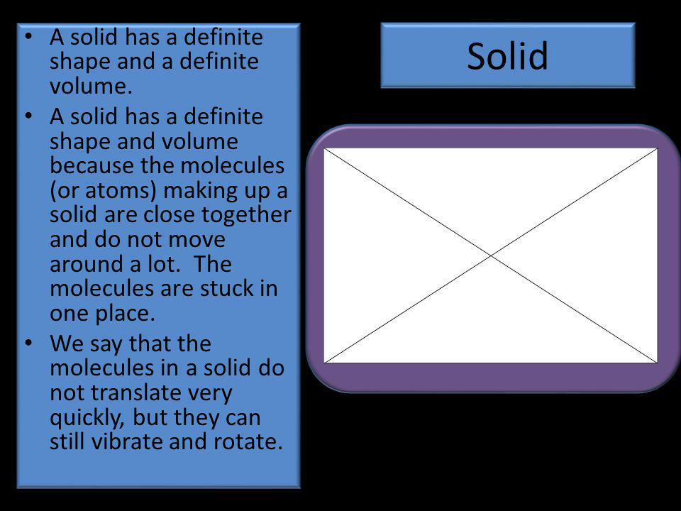 Solid A solid has a definite shape and a definite volume.