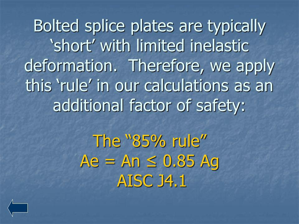 Bolted splice plates are typically short with limited inelastic deformation. Therefore, we apply this rule in our calculations as an additional factor