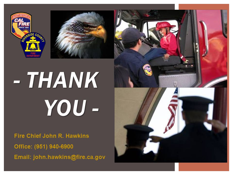 - THANK YOU - Fire Chief John R. Hawkins Office: (951)