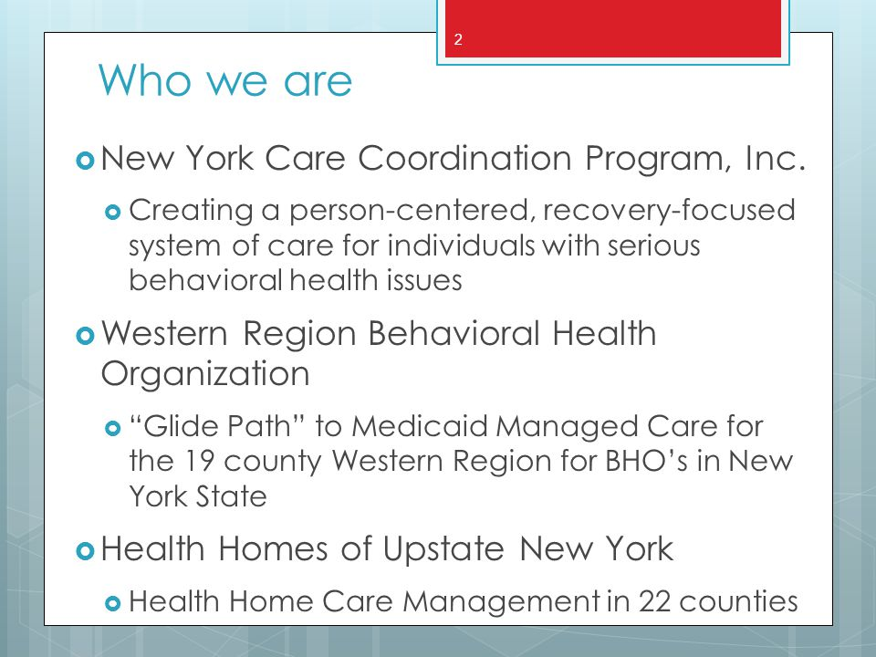 Who we are New York Care Coordination Program, Inc. Creating a person-centered, recovery-focused system of care for individuals with serious behaviora
