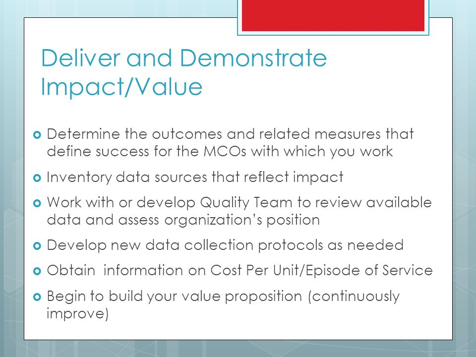 Deliver and Demonstrate Impact/Value Determine the outcomes and related measures that define success for the MCOs with which you work Inventory data s