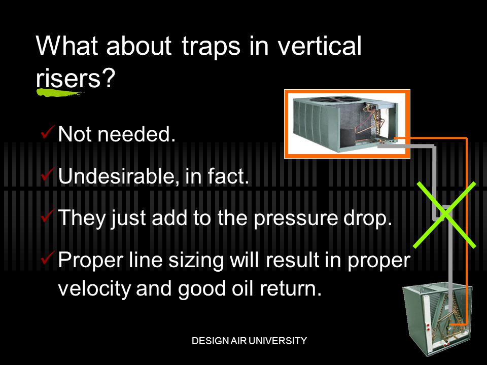What about traps in vertical risers. Not needed. Undesirable, in fact.